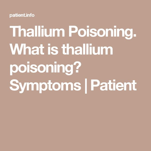 Thallium Poisoning. What is thallium poisoning? Symptoms | Patient