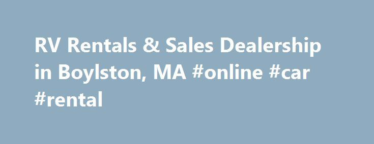 RV Rentals & Sales Dealership in Boylston, MA #online #car #rental http://renta.remmont.com/rv-rentals-sales-dealership-in-boylston-ma-online-car-rental/  #motorhome rental usa # Welcome to Fuller RV Rentals Sales Fuller Motorhome Rentals, Inc.. has been family owned for over 30 years providing RV Rentals in Massachusetts and surrounding states. We offer newer, clean and well maintained units including: Class A s. Class B s. Class C s. and Trailer rentals. The units are equipped with…