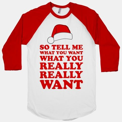 """If you wanna be my Santa, you have got to give. Spice up your life with this cute Christmas shirt, and tell Santa what you want in the sassiest way possible-- Just know that it might be hard to find a """"zig-a-zig-ah"""" in the right size."""