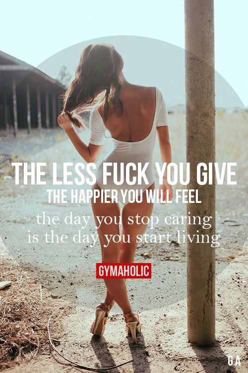 This is true. I am happier when I don't give a fuck.. it's a free feeling, freedom. Hard to explain you just feel more relaxed and what ever happens in life happens.. no worries