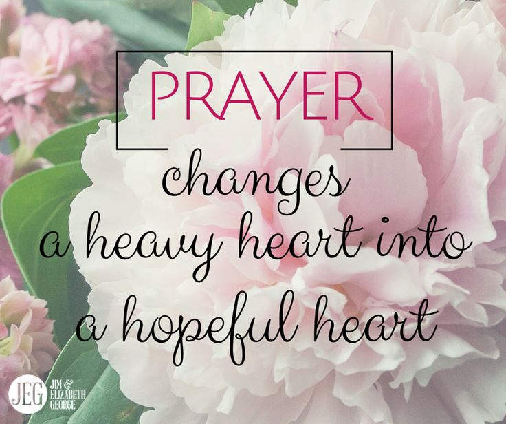 Prayer changes a heavy heart into a hopeful heart. Praying passes your burdens from your shoulders onto the strong shoulders of the Lord. Cast your cares on the Lord, for He cares for you.