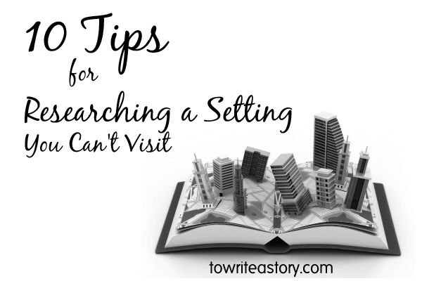 10 Tips for Researching a Setting You Can't Visit - To Write a Story. . .