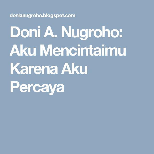 Doni A. Nugroho: Aku Mencintaimu Karena Aku Percaya