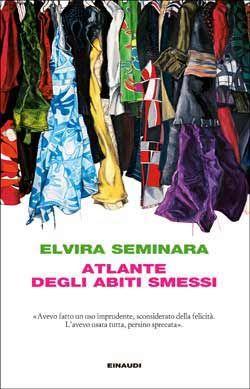 Elvira Seminara, Atlante degli abiti smessi, Coralli - DISPONIBILE ANCHE IN E-BOOK