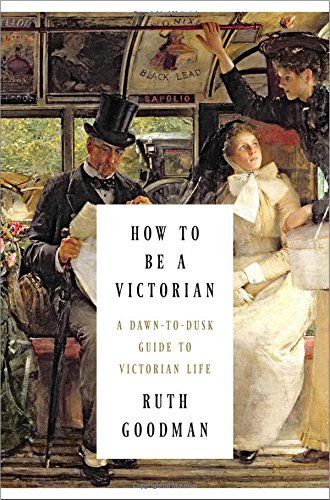 How to Be a Victorian: A Dawn-to-Dusk Guide to Victorian Life by Ruth Goodman http://smile.amazon.com/dp/0871404850/ref=cm_sw_r_pi_dp_FwZTub1Y0TESP
