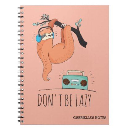 Don't Be Lazy - Funny Sloth Notebook - fun gifts funny diy customize personal