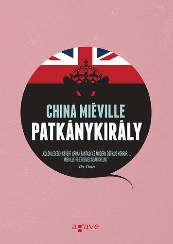 China Miéville - Patkánykirály