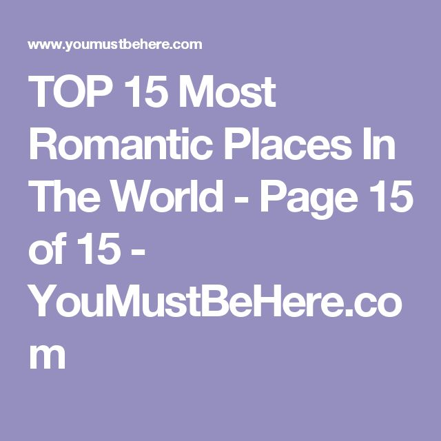 TOP 15 Most Romantic Places In The World - Page 15 of 15 - YouMustBeHere.com