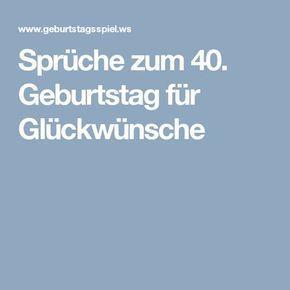 Spruche Zum 40 Geburtstag Fur Gluckwunsche 40 Geburtstag Pinterest