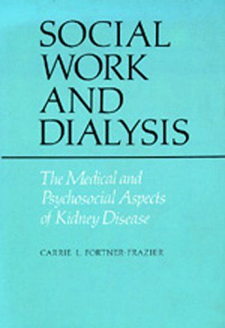 Social Work and Dialysis: The Medical and Psychosocial Aspects of Kidney Disease - http://www.healthbooksshop.com/social-work-and-dialysis-the-medical-and-psychosocial-aspects-of-kidney-disease/