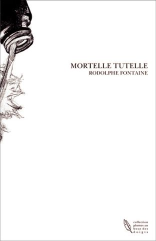 """Mortelle Tutelle"" de Rodolphe Fontaine"