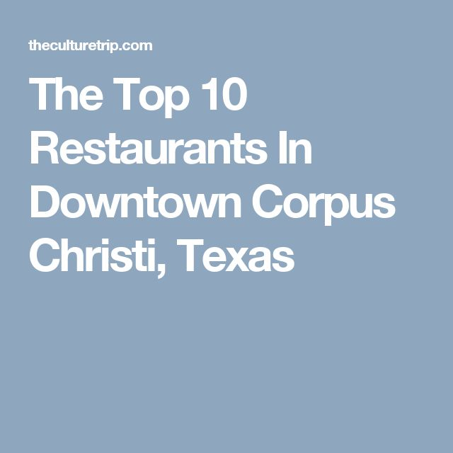 The Top 10 Restaurants In Downtown Corpus Christi, Texas
