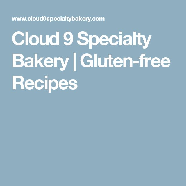 Cloud 9 Specialty Bakery | Gluten-free Recipes- bread recipe is the best gf recipe I've tried yet!
