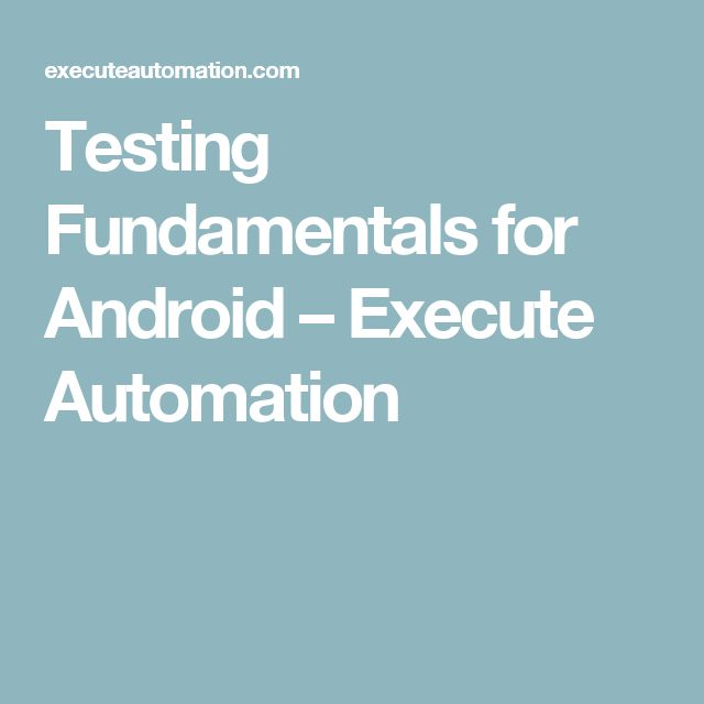 Testing Fundamentals for Android – Execute Automation