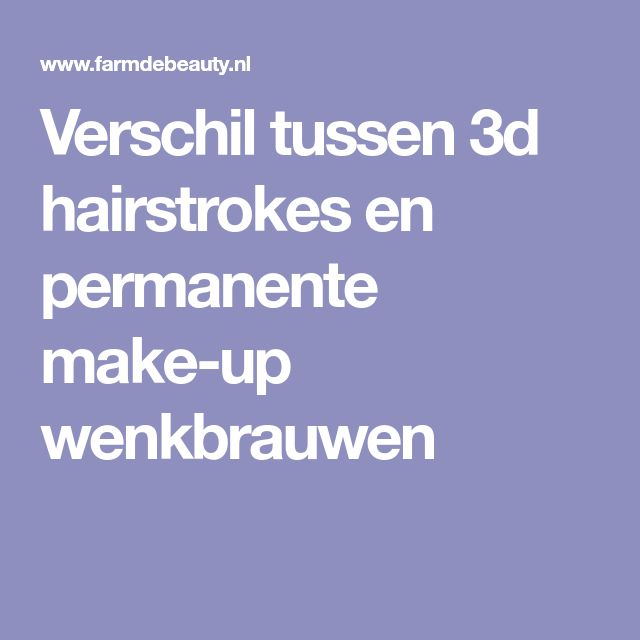 Verschil tussen 3d hairstrokes en permanente make-up wenkbrauwen