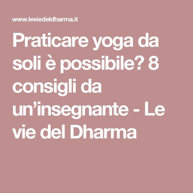 Praticare yoga da soli è possibile? 8 consigli da un'insegnante - Le vie del Dharma