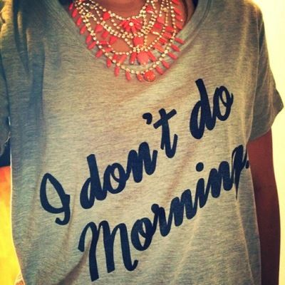"need this. ""I don't do mornings"" so me"