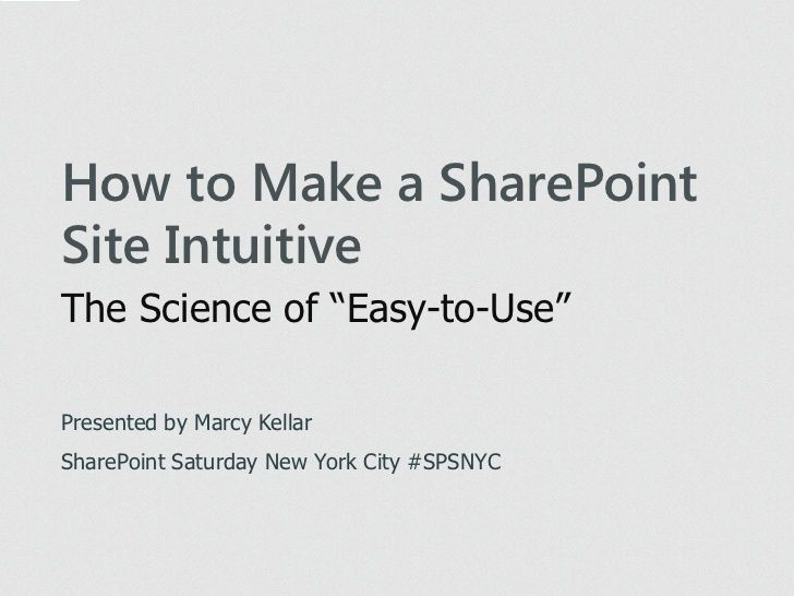 """Designing Intuitive SharePoint Sites: The Science of Easy to Use "" by Marcy Kellar via Slideshare"