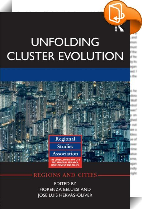 Unfolding Cluster Evolution    ::  <P>Various theories have been put forward as to why business and industry develops in clusters and despite good work being carried out on path dependence and dynamics, this is still very much an emerging topic in the social sciences. To date, no overarching theoretical framework has been developed to show how clusters evolve.</P><I> <P>Unfolding Cluster Evolution </I>aims to address this gap by presenting theoretical and empirical research on the geog...