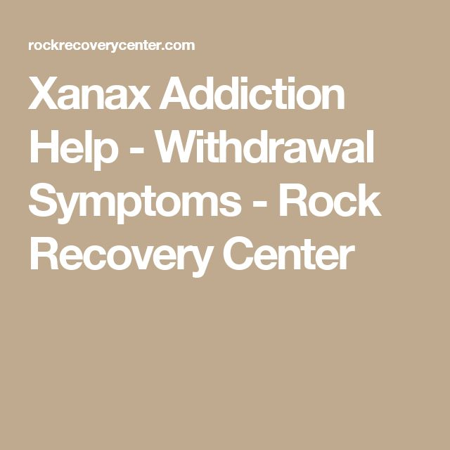 Xanax Addiction Help - Withdrawal Symptoms - Rock Recovery Center