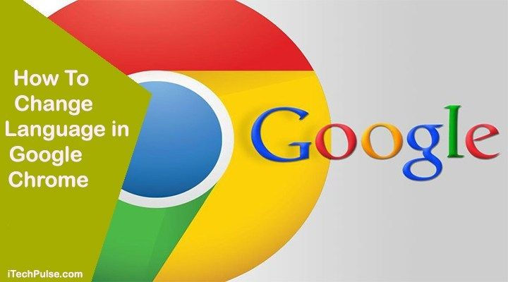 How To Change Language In Google Chrome Itechpulse Change Language Google Language