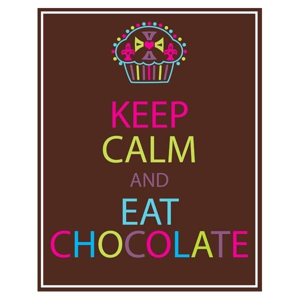 Keep calm - we're the only planet with Chocolate!