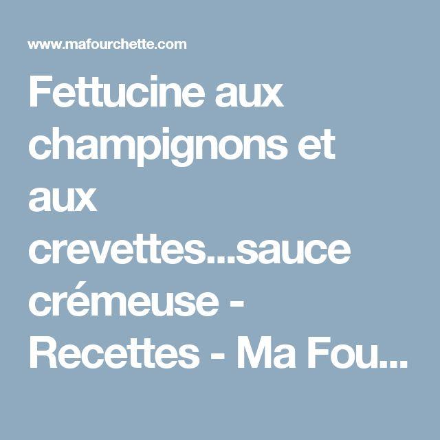 Fettucine aux champignons et aux crevettes...sauce crémeuse - Recettes - Ma Fourchette