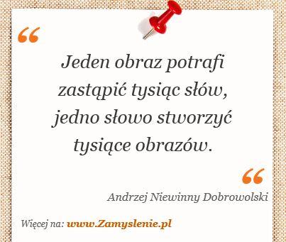 Cytat: Jeden obraz potrafi zastąpić tysiąc słów, jedno słowo stworzyć tysiące... - Zamyslenie.pl