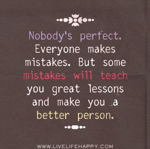 Nobody's perfect. Everyone makes mistakes. But some mistakes will teach you great lessons and make you a better person. | Flickr - Photo Sha...