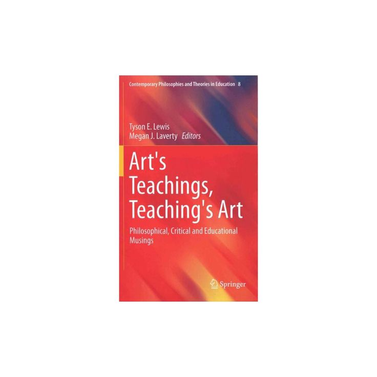 Art's Teachings, Teaching's Art ( Contemporary Philosophies and Theories in Education) (Hardcover)