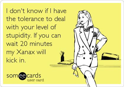 I don't know if I have the tolerance to deal with your level of stupidity. If you can wait 20 minutes my Xanax will kick in.