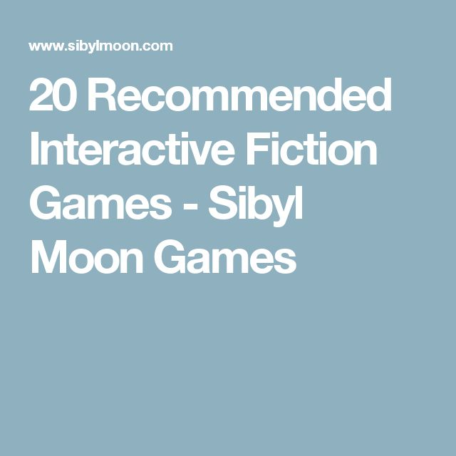 20 Recommended Interactive Fiction Games - Sibyl Moon Games