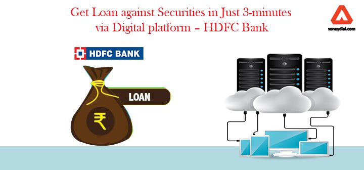 In Banking Industry, HDFC Bank is the first bank to launch 'Digital platform to give Loan against Securities'. In this bank allows customers to avail loans in less than 3 minutes.