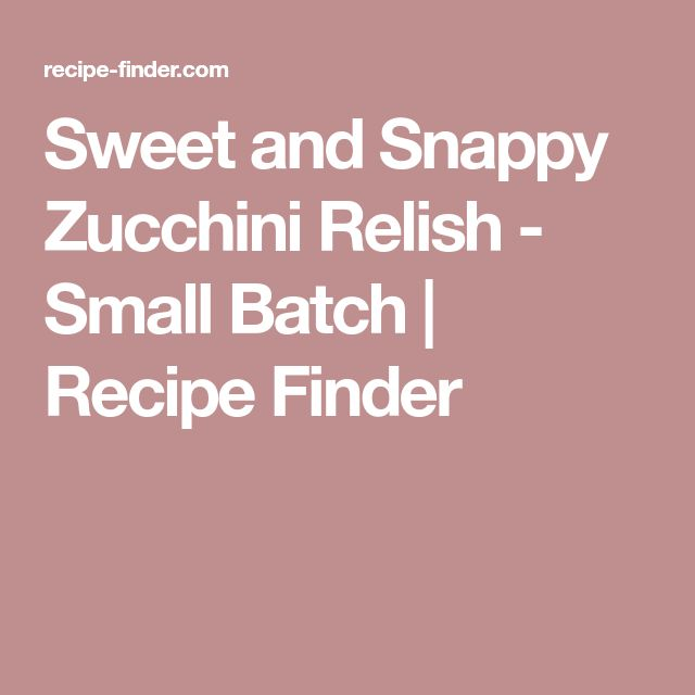 Sweet and Snappy Zucchini Relish - Small Batch | Recipe Finder