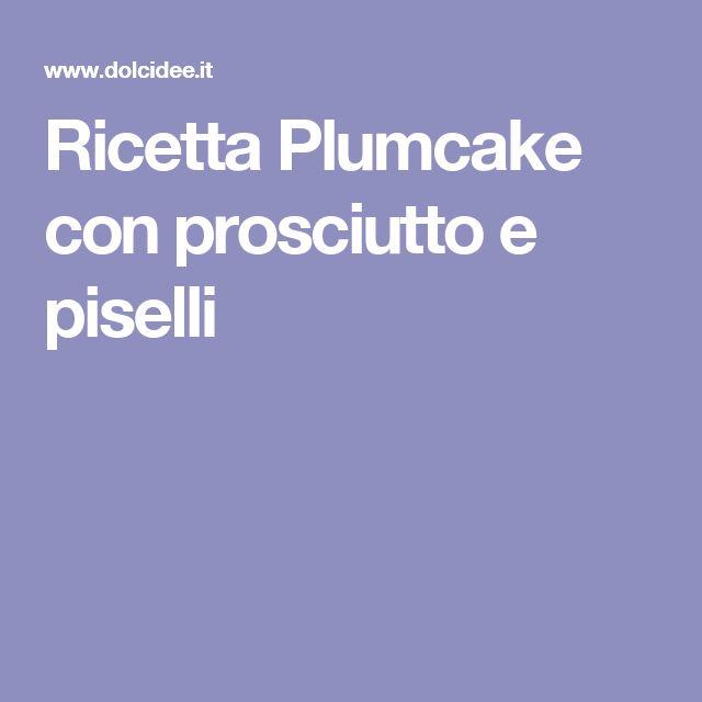 Ricetta Plumcake con prosciutto e piselli
