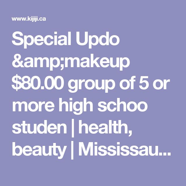 Special Updo &makeup $80.00 group of 5 or more high schoo studen | health, beauty | Mississauga / Peel Region | Kijiji