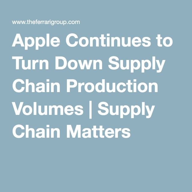 Apple Continues to Turn Down Supply Chain Production Volumes | Supply Chain Matters