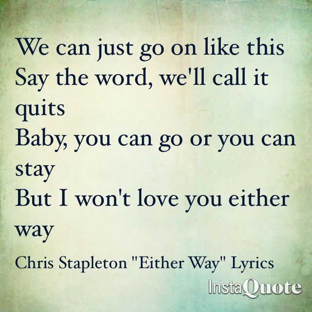 Either Way (Chris Stapleton) A personal favorite off this album!