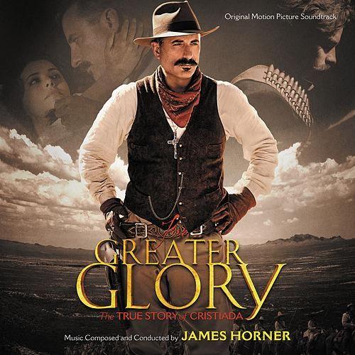 For Greater Glory: The True Story Of Cristiada (Original Motion Picture Soundtrack) de James Horner