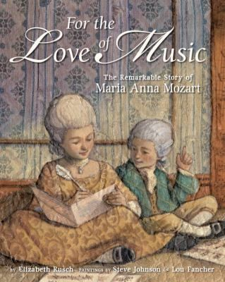 For the love of music : the untold story of Maria Anna Mozart / by Elizabeth Rusch