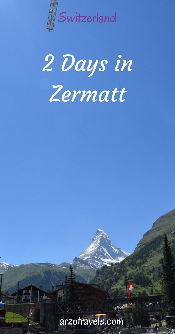 Things to do in Zermatt in 2 days, Switzerland.