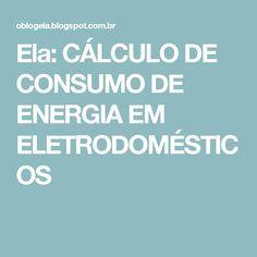 Ela: CÁLCULO DE CONSUMO DE ENERGIA EM ELETRODOMÉSTICOS