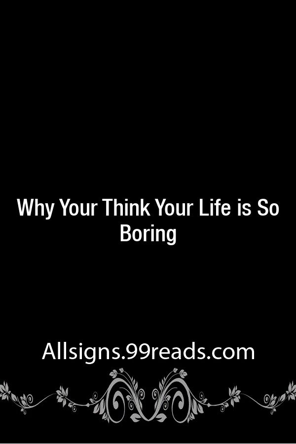 Why Your Think Your Life is So Boring   Boring life, Mbti
