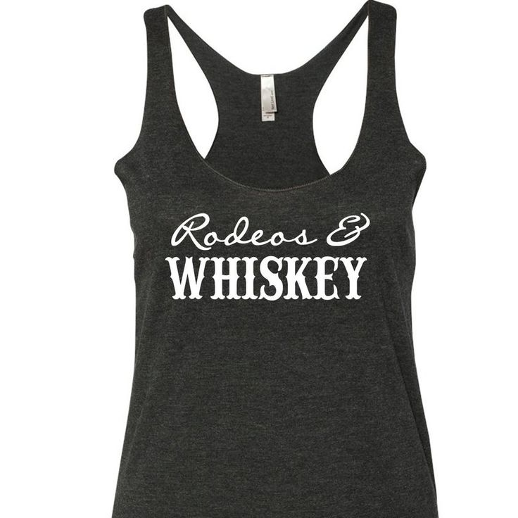 Rodeos And Whiskey Tank Top. Rodeo Tank Top. Whiskey Tank Top. Country Tank Top. Rodeo Shirt. Whiskey Shirt.