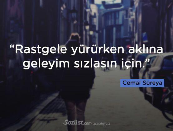 """""""Rastgele yürürken aklına geleyim sızlasın için."""" #cemal #süreya #sözleri #yazar #şair #kitap #şiir #özlü #anlamlı #sözler"""