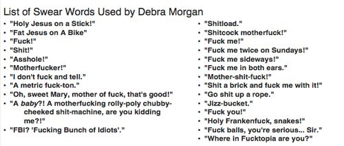 #Dexter - List of Swear Words Used by Debra Morgan. But it's missing my favorite.thank the baby fucking Jesus!