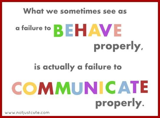 So much of behavior is actually communication. Always ask ...
