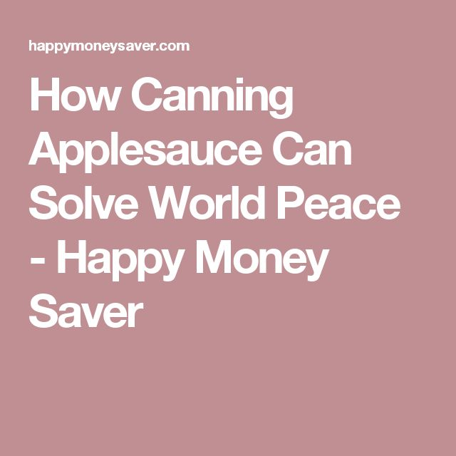 How Canning Applesauce Can Solve World Peace - Happy Money Saver