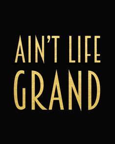 Ain't life grand. :) Print is created with 80 lb. white satin-finish cardstock and actual gold foil. Black paper is also available. Click here to purchase frame.