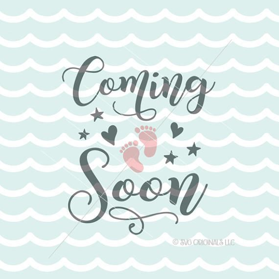 Coming Soon Svg File Cricut Explore And More Baby Preggers Expecting Adoption Coming Soon Expecting Baby Announcements Expecting Baby Quotes Coming Soon Baby
